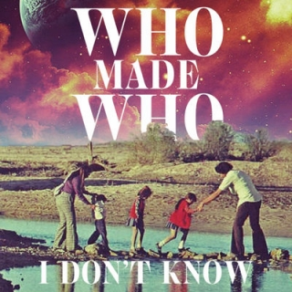 WhoMadeWho – I Don't Know(2017)